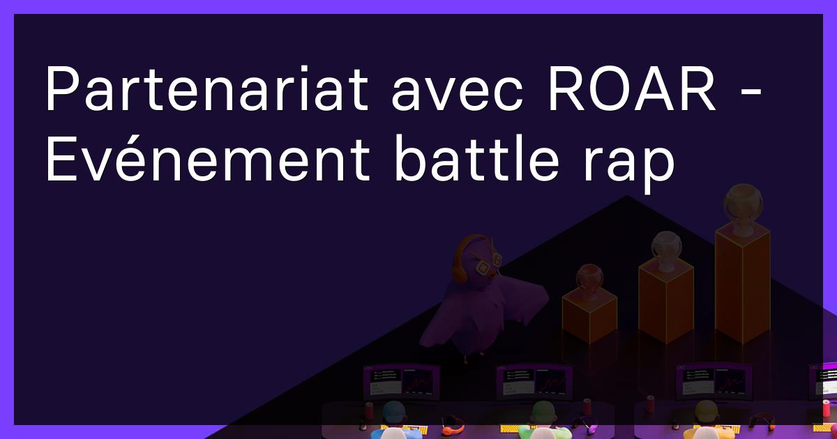 Partenariat avec ROAR - Evénement battle rap