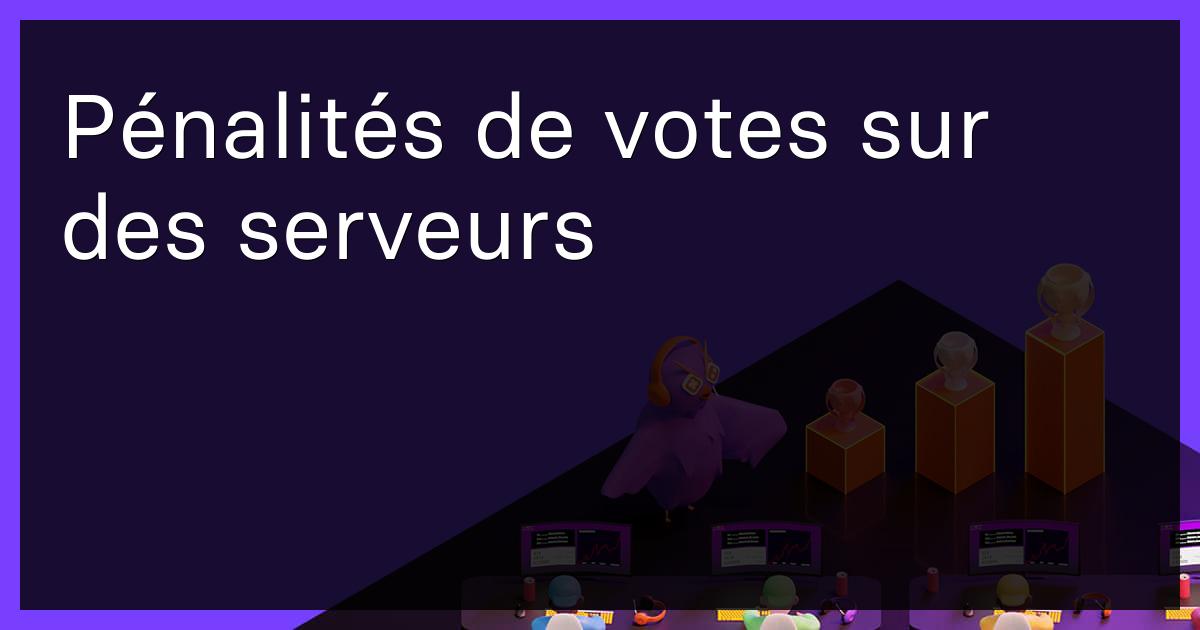 Pénalités de votes sur des serveurs