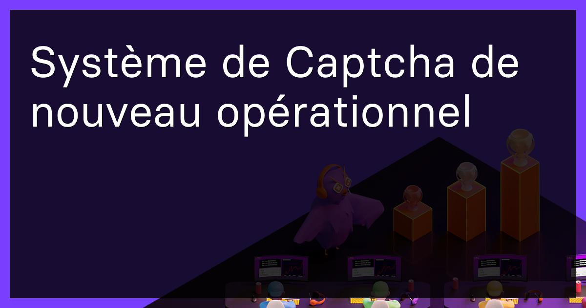 Système de Captcha de nouveau opérationnel